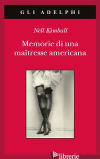 MEMORIE DI UNA MAITRESSE AMERICANA - KIMBALL NELL; LONGSTREET S. (CUR.)