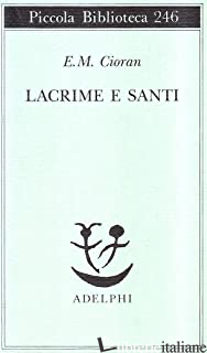 LACRIME E SANTI - CIORAN EMIL M.; STOLOJAN S. (CUR.)