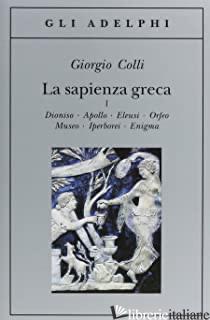 SAPIENZA GRECA. DIONISO, APOLLO, ELEUSI, ORFEO, MUSEO, IPERBOREI, ENIGMA (LA). V - COLLI GIORGIO