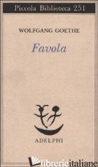 FAVOLA - GOETHE JOHANN WOLFGANG