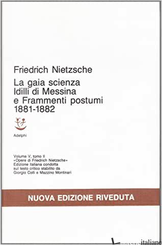 OPERE COMPLETE. VOL. 5/2: IDILLI DI MESSINA-LA GAIA SCIENZA-FRAMMENTI POSTUMI (1 - NIETZSCHE FRIEDRICH; COLLI G. (CUR.); MASINI F. (CUR.)