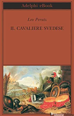 CAVALIERE SVEDESE (IL) - PERUTZ LEO