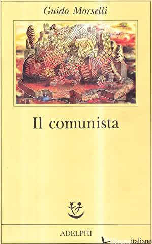 COMUNISTA (IL) - MORSELLI GUIDO