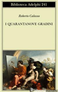 QUARANTANOVE GRADINI (I) - CALASSO ROBERTO