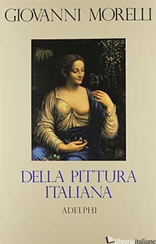 DELLA PITTURA ITALIANA. STUDI STORICO-CRITICI. LE GALLERIE BORGHESE E DORIA-PAMP - MORELLI GIOVANNI; ANDERSON J. (CUR.)