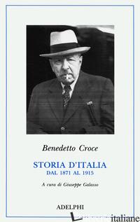 STORIA D'ITALIA DAL 1871 AL 1915 - CROCE BENEDETTO; GALASSO G. (CUR.)