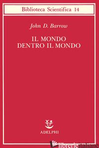 MONDO DENTRO IL MONDO (IL) - BARROW JOHN D.