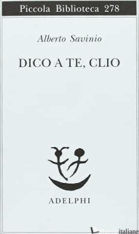 DICO A TE, CLIO - SAVINIO ALBERTO