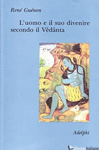 UOMO E IL SUO DIVENIRE SECONDO IL VEDANTA (L') - GUENON RENE'
