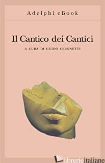 CANTICO DEI CANTICI (IL) - CERONETTI G. (CUR.)