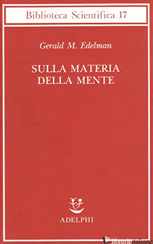 SULLA MATERIA DELLA MENTE - EDELMAN GERALD M.