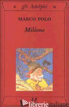 MILIONE (IL) - POLO MARCO; BERTOLUCCI PIZZORUSSO V. (CUR.)