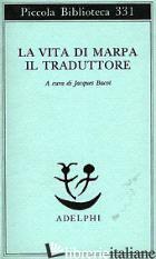 VITA DI MARPA IL TRADUTTORE (LA) - DONATONI R. (CUR.); BACOT J. (CUR.)