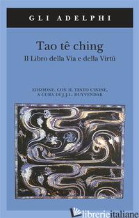 TAO TE CHING. IL LIBRO DELLA VIA E DELLA VIRTU'. CON TESTO CINESE - DUYVENDAK J. J. L. (CUR.)