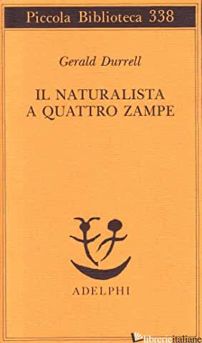 NATURALISTA A QUATTRO ZAMPE (IL) - DURRELL GERALD