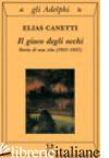 GIOCO DEGLI OCCHI. STORIA DI UNA VITA (1931-1937) (IL) - CANETTI ELIAS