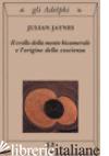 CROLLO DELLA MENTE BICAMERALE E L'ORIGINE DELLA COSCIENZA (IL) - JAYNES JULIAN