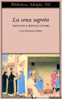 CENA SEGRETA. TRATTATI E RITUALI CATARI (LA) - ZAMBON F. (CUR.)