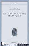 TEOLOGIA POLITICA DI SAN PAOLO. LEZIONI TENUTE DAL 23 AL 27 FEBBRAIO 1987 ALLA F - TAUBES JACOB; ASSMANN A. (CUR.); ASSMANN J. (CUR.)