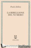 RIBELLIONE DEL NUMERO (LA) - ZELLINI PAOLO