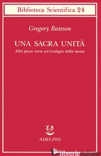 SACRA UNITA'. ALTRI PASSI VERSO UN'ECOLOGIA DELLA MENTE (UNA) - BATESON GREGORY; DONALDSON R. E. (CUR.)