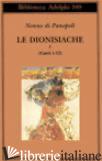DIONISIACHE (LE). VOL. 1: CANTI 1-12 - NONNO DI PANOPOLI; DEL CORNO D. (CUR.)