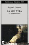 MIA VITA (IL QUADERNO ROSSO) (LA) - CONSTANT BENJAMIN; ESTE BELLINI L. (CUR.)