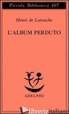 ALBUM PERDUTO (L') - LATOUCHE HENRI DE; DUPUIGRENET DESROUSSILLES F. (CUR.)