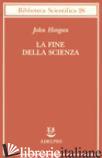 FINE DELLA SCIENZA (LA) - HORGAN JOHN