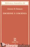 EMOZIONE E COSCIENZA - DAMASIO ANTONIO R.