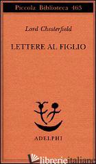 LETTERE AL FIGLIO 1750-1752 - CHESTERFIELD PHILIP D.