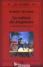 CULTURA DEL PIAGNISTEO. LA SAGA DEL POLITICAMENTE CORRETTO (LA) - HUGHES ROBERT