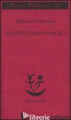 SEI PEZZI MENO FACILI - FEYNMAN RICHARD P.
