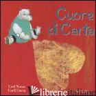 CUORE DI CARTA. EDIZ. ILLUSTRATA - CNEUT CARLL; NORAC CARL