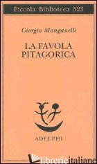 FAVOLA PITAGORICA. LUOGHI ITALIANI (LA) - MANGANELLI GIORGIO; CORTELLESSA A. (CUR.)