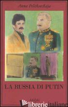 RUSSIA DI PUTIN (LA) - POLITKOVSKAJA ANNA