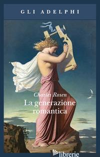 GENERAZIONE ROMANTICA (LA) - ROSEN CHARLES; ZACCAGNINI G. (CUR.)