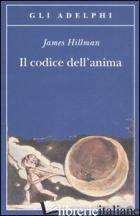 CODICE DELL'ANIMA. CARATTERE, VOCAZIONE, DESTINO (IL) - HILLMAN JAMES
