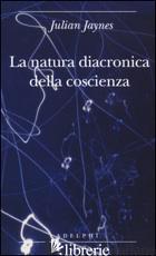 NATURA DIACRONICA DELLA COSCIENZA (LA) - JAYNES JULIAN