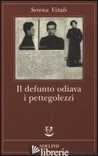 DEFUNTO ODIAVA I PETTEGOLEZZI (IL) - VITALE SERENA