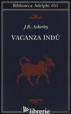 VACANZA INDU' - ACKERLEY J. R.