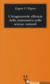 IRRAGIONEVOLE EFFICACIA DELLA MATEMATICA NELLE SCIENZE NATURALI (L') - WIGNER EUGENE P.; SELLITTO M. (CUR.)
