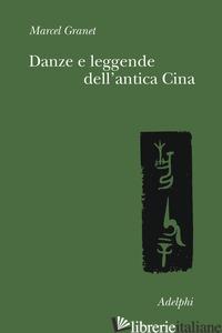 DANZE E LEGGENDE DELL'ANTICA CINA - GRANET MARCEL; LAURENTI C. (CUR.)