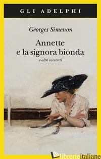ANNETTE E LA SIGNORA BIONDA E ALTRI RACCONTI - SIMENON GEORGES