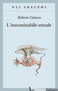 INNOMINABILE ATTUALE (L') - CALASSO ROBERTO