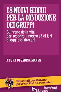 68 NUOVI GIOCHI PER LA CONDUZIONE DEI GRUPPI. SUL TRENO DELLA VITA PER SCOPRIRE  - MANES S. (CUR.)