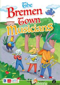 BREMEN TOWN MUSICIANS (THE) - GRIMM JACOB; GRIMM WILHELM