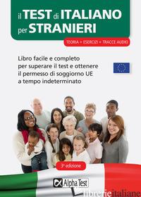 TEST DI ITALIANO PER STRANIERI. LIBRO FACILE E COMPLETO PER SUPERARE IL TEST E O - AA.VV.