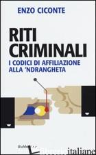 RITI CRIMINALI. I CODICI DI AFFILIAZIONE ALLA 'NDRANGHETA - CICONTE ENZO