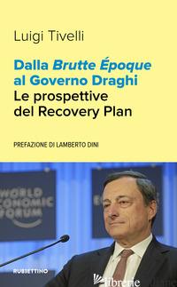 DALLA BRUTTE EPOQUE AL GOVERNO DRAGHI. LE PROSPETTIVE DEL RECOVERY PLAN - TIVELLI LUIGI